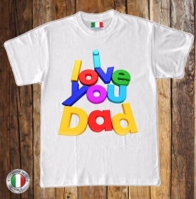 MAGLIETTA MADE IN ITALY IDEA REGALO PER LA FESTA DEL PAPA': I LOVE YOU DAD